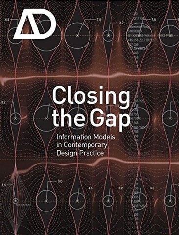 Closing the Gap: Information Models in Contemporary Design Practice: Architectural Design