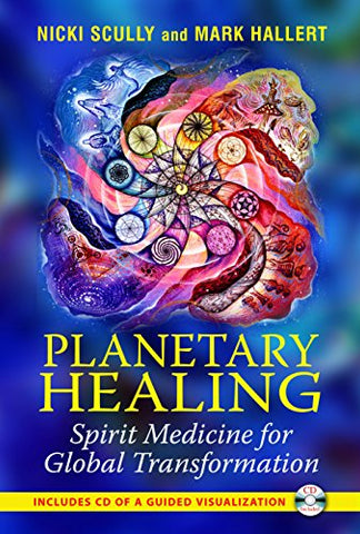 Planetary Healing: Spirit Medicine for Global Transformation