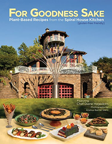 For Goodness Sake: Plant Based Recipes from the Spiral House Kitchen