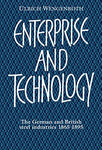 Enterprise and Technology: The German and British Steel Industries, 1897-1914