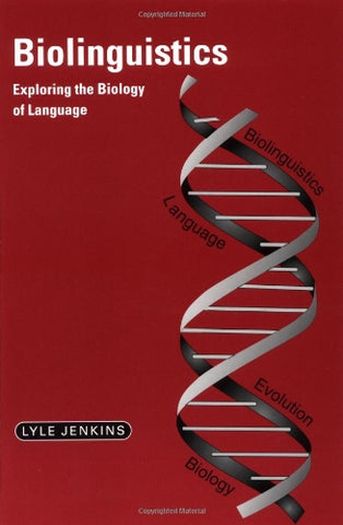 Biolinguistics: Exploring the Biology of Language