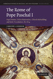 The Rome of Pope Paschal I: Papal Power, Urban Renovation, Church Rebuilding and Relic Translation, 817-824 (Cambridge Studies in Medieval Life and Thought: Fourth Series)