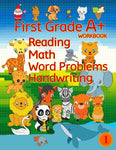 First Grade A+ Workbook: Reading, Math, Word Problems, Handwriting (Handwriting Improvement Workbook) (Volume 1)