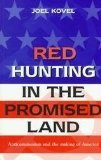 Red Hunting In The Promised Land: Anticommunism And The Making Of America