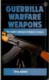 Guerilla Warfare Weapons: The Modern Underground Fighters Armoury