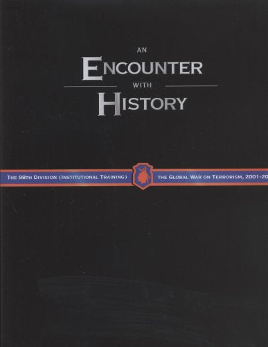 An Encounter With History: The 98th Division (Institutional Training) And The Global War On Terrorism 2001-2005
