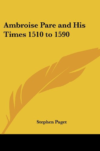 Ambroise Pare and His Times 1510 to 1590