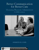 Better Communication For Better Care: Mastering Physician-Administrator Collaboration (Executive Essentials)
