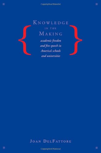 Knowledge In The Making: Academic Freedom And Free Speech In America'S Schools And Universities
