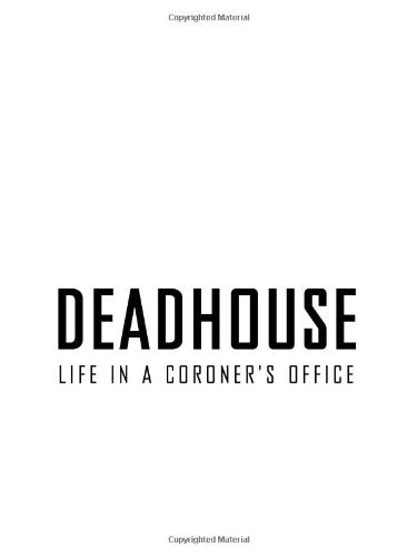 Deadhouse: Life in a Coroners Office