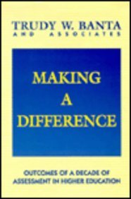 Making a Difference: Outcomes of a Decade of Assessment in Higher Education (Jossey Bass Higher and Adult Education)