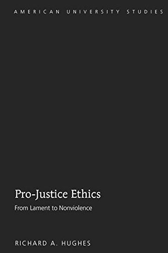 Pro-Justice Ethics: From Lament to Nonviolence (American University Studies)