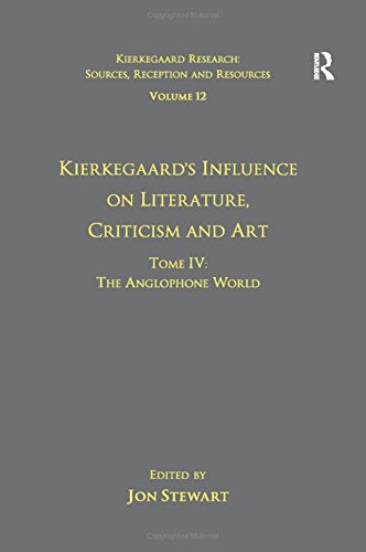 Volume 12, Tome IV: Kierkegaard's Influence on Literature, Criticism and Art: The Anglophone World (Kierkegaard Research: Sources, Reception and Resources)