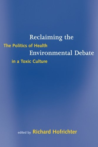 Reclaiming the Environmental Debate: The Politics of Health in a Toxic Culture (Urban and Industrial Environments)