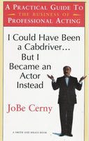 I Could Have Been a Cabdriver... but I Became an Actor Instead: A Practical Guide to the Business of Professional Acting (Career Development Series)