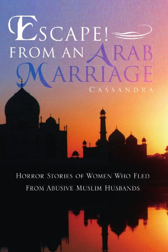 Escape! From An Arab Marriage: Horror Stories of Flight From Abusive Muslim Husbands