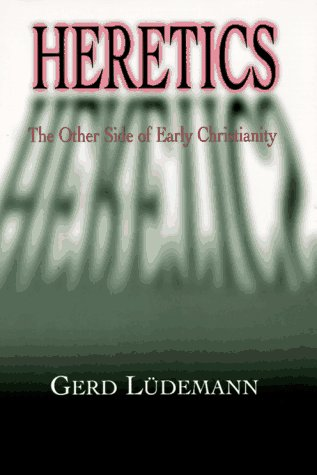 Heretics: The Other Side of Early Christianity