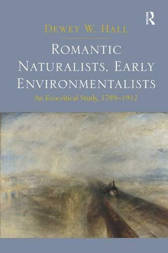 Romantic Naturalists, Early Environmentalists: An Ecocritical Study, 1789-1912