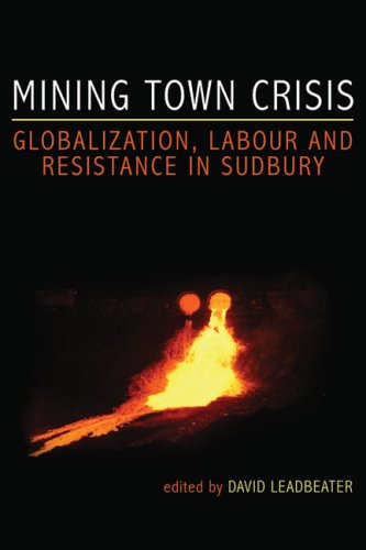Mining Town Crisis: Globalization, Labour and Resistance in Sudbury