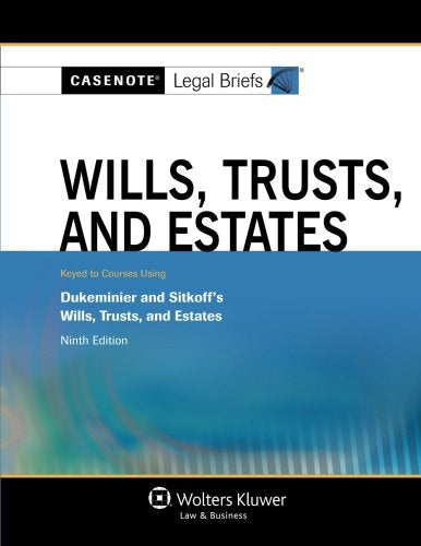 Casenote Legal Briefs: Wills Trusts & Estates, Keyed To Dukeminier & Sitkoff, Ninth Edition