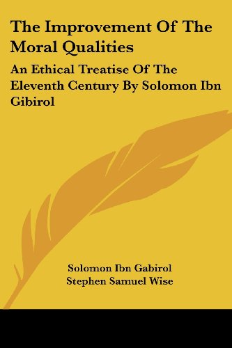 The Improvement Of The Moral Qualities: An Ethical Treatise Of The Eleventh Century By Solomon Ibn Gibirol