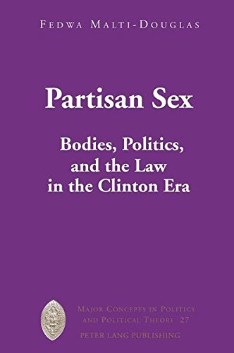 Partisan Sex: Bodies, Politics, and the Law in the Clinton Era (Major Concepts in Politics and Political Theory)