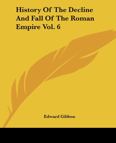 The History of the Decline and Fall of the Roman Empire, Vol. 6