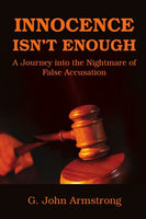 INNOCENCE ISN'T ENOUGH: A Journey into the Nightmare of False Accusation
