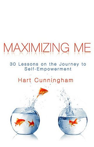 Maximizing me : 30 lessons on the the journey to self-empowerment