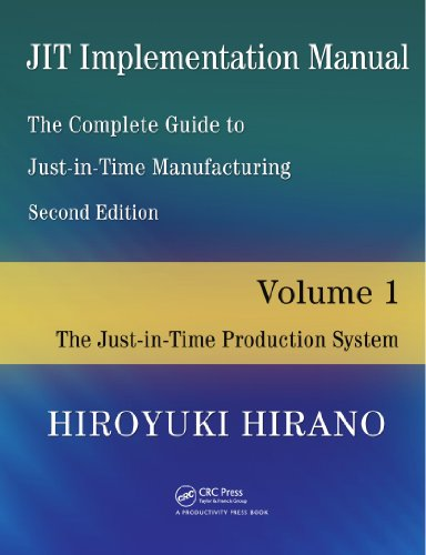 JIT Implementation Manual -- The Complete Guide to Just-In-Time Manufacturing: Volume 1 -- The Just-In-Time Production System