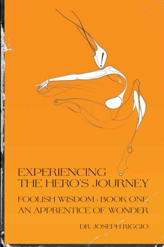 Experiencing the Hero's Journey: Foolish Wisdom Book 1: An Apprentice of Wonder (Volume 1)