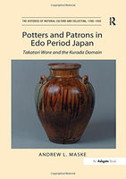 Potters and Patrons in Edo Period Japan: Takatori Ware and the Kuroda Domain (The Histories of Material Culture and Collecting, 1700-1950)
