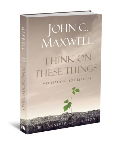 Think on These Things: Meditations for Leaders: 30th Anniversary Edition
