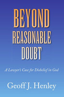 Beyond Reasonable Doubt: A Lawyer's Case for Disbelief in God