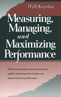 Measuring, Managing, and Maximizing Performance: What Every Manager Needs to Know About Quality and Productivity to Make Real Improvements in Perfor