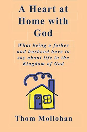 A Heart at Home with God: What being a father and a husband has to say about life in the Kingdom of God