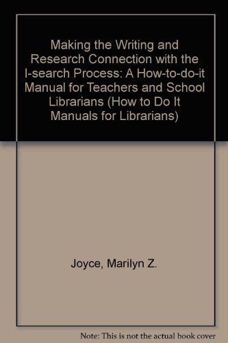 Making the Writing and Research Connection With the I-Search Process: A How-To-Do-It Manual (How to Do It Manuals for Librarians)