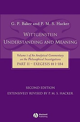 Wittgenstein: Understanding and Meaning (Analytical Commentary on the Philosophical Investgations Vol. 1, Part II) (Pt. II)