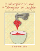 A Tablespoon of Love, A Tablespoon of Laughter: Cookies & Casseroles, Prayers & Praises, Soups & Stories, & Joy ... All the Way