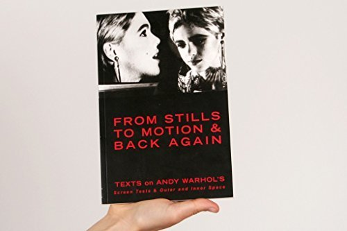 From Stills to Motion & Back Again Texts on Andy Warhol's Screen Tests & Outer and Inner Space