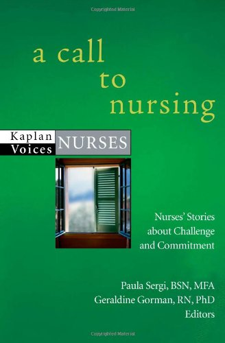 A Call to Nursing: Nurses' Stories about Challenge and Commitment (Kaplan Voices)