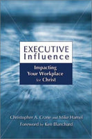 Executive Influence: Impacting Your Workplace for Christ