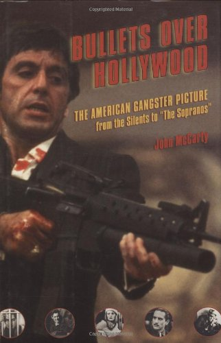 Bullets Over Hollywood: The American Gangster Picture From The Silents To The Sopranos