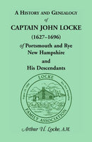 A History and Genealogy of Captain John Locke (1627-1696) of Portsmouth and Rye, New Hampshire, and His Descendants, also of Nathaniel Locke of . . . ... of the Lockes in England (Heritage Classic)