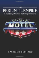 The Berlin Turnpike: A True Story of Human Trafficking in America - Revised Edition