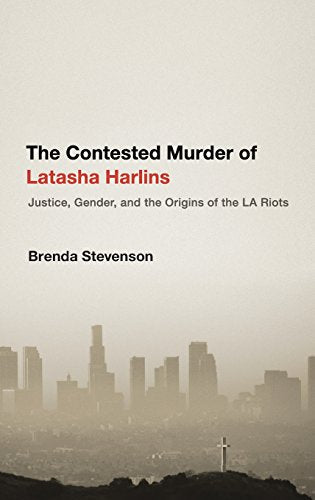 The Contested Murder Of Latasha Harlins: Justice, Gender, And The Origins Of The La Riots