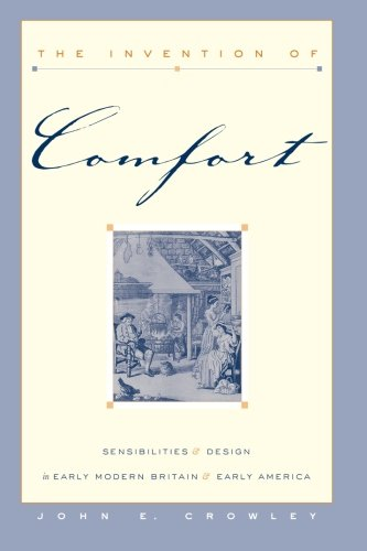 The Invention of Comfort: Sensibilities and Design in Early Modern Britain and Early America