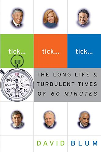 Tick... Tick... Tick...: The Long Life & Turbulent Times of 60 Minutes