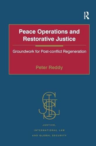 Peace Operations and Restorative Justice: Groundwork for Post-conflict Regeneration (Justice, International Law and Global Security)