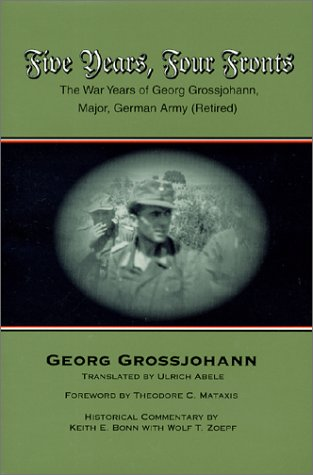 Five Years, Four Fronts: The War Years of Georg Grossjohann